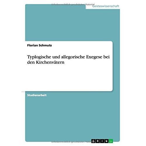 Typlogische und allegorische Exegese bei den Kirchenv????tern by Florian Schmutz (2011-01-27)