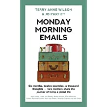 Monday Morning Emails 2018: Six months, twelve countries, a thousand thoughts - two mothers share the journey of living a global life