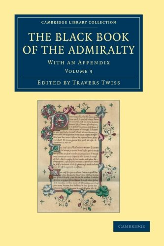 The Black Book of the Admiralty 4 Volume Set: The Black Book of the Admiralty: With An Appendix: Volume 3 (Cambridge Library Collection - Rolls)