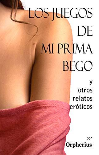 Los juegos de mi prima Bego y otros relatos eróticos