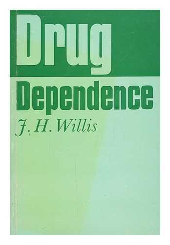 drug-dependence-a-study-for-nurses-and-social-workers-j-h-willis