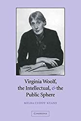 [Virginia Woolf, the Intellectual, and the Public Sphere] (By: Melba Cuddy-Keane) [published: January, 2007]