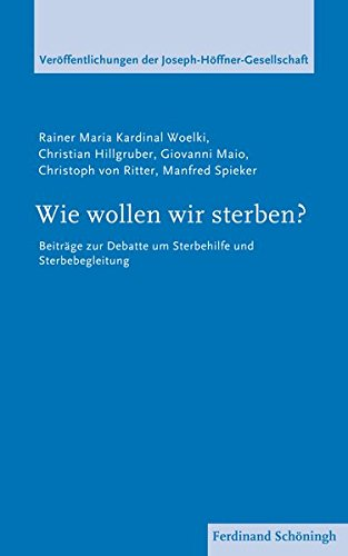 Wie wollen wir sterben? Beiträge zur Debatte um Sterbehilfe und Sterbebegleitung (Veröffentlichungen der Joseph Höffner Gesellschaft)