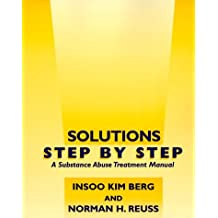 Solutions Step by Step: A Substance Abuse Treatment Manual by Insoo Kim Berg (1998-01-14)