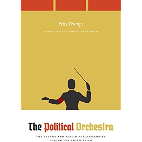 The Political Orchestra: The Vienna and Berlin Philharmonics during the Third Reich