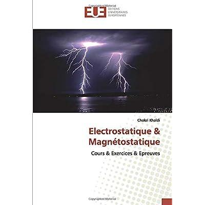 Electrostatique & Magnétostatique: Cours & Exercices & Epreuves