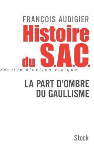 Histoire du S.A.C. : La Part d'Ombre du Gaullisme