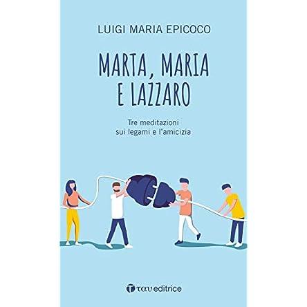 Marta, Maria e Lazzaro. Tre meditazioni sui legami e l'amicizia