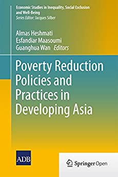 Poverty Reduction Policies and Practices in Developing Asia (Economic Studies in Inequality, Social Exclusion and Well-Being) (English Edition) van [Heshmati, Almas, Esfandiar Maasoumi, Guanghua Wan]