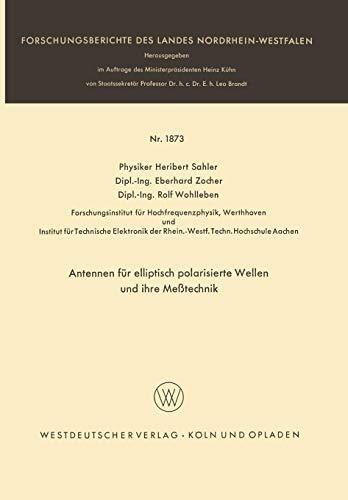 Antennen für elliptisch polarisierte Wellen und ihre Meßtechnik (Forschungsberichte des Landes Nordrhein-Westfalen) (German Edition)
