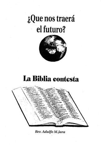 Que nos traera el futuro? La Biblia contesta. por Rev. Adulfo M. Jara