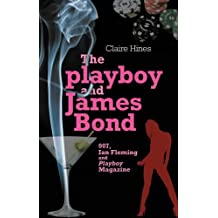 The Playboy and James Bond: 007, Ian Fleming and Playboy Magazine