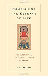 Nourishing the Essence of Life: The Inner, Outer, and Secret Teachings of Taoism by Eva Wong (2004-03-29)