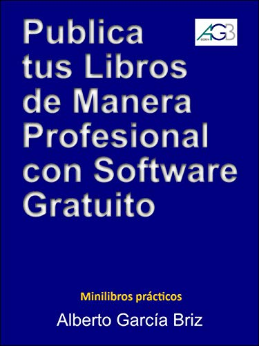 Publica tus libros de manera profesional con Software Gratuito (Minilibros prácticos nº 1)