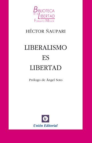 Liberalismo es Libertad (Biblioteca de la Libertad Formato Menor nº 23) por Héctor Ñaupari
