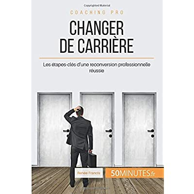 Changer de carrière: Les étapes-clés d'une reconversion professionnelle réussie