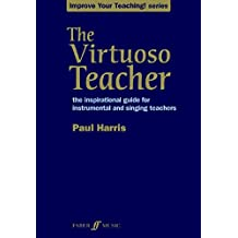 The Virtuoso Teacher: the inspirational guide for instrumental and singing teachers