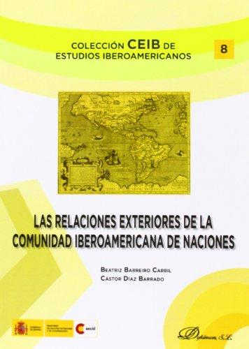 Las Relaciones Exteriores De La Comunidad Iberoamericana De Naciones (Colección CEIB de Estudios Iberoamericanos) por Beatriz Barreiro Carril