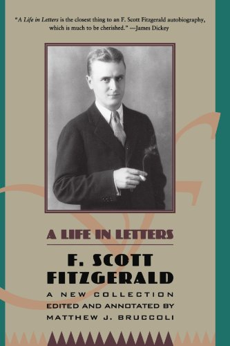 F. Scott Fitzgerald: A Life in Letters: A New Collection Edited and Annotated by Matthew J. Bruccoli (Penguin Twentieth-Century Classics)