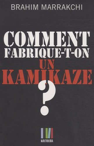 Comment fabrique-t-on un kamikaze ? : Casablanca, 16 mai 2003