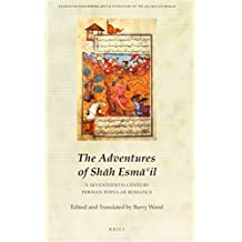 The Adventures of Shāh Esmāʿil: A Seventeenth-Century Persian Popular Romance (Studies on Performing Arts & Literature of the Islamicate World)