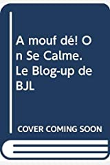 A mouf dé! On Se Calme. Le Blog-up de BJL Broché