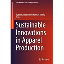 Sustainable Innovations in Apparel Production (Textile Science and Clothing Technology)
