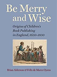 Be Merry and Wise: Children's Books in Britain Before 1850 by Brian Alderson (2006-08-01)