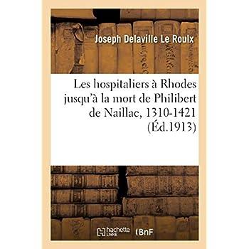 Les hospitaliers à Rhodes jusqu'à la mort de Philibert de Naillac, 1310-1421