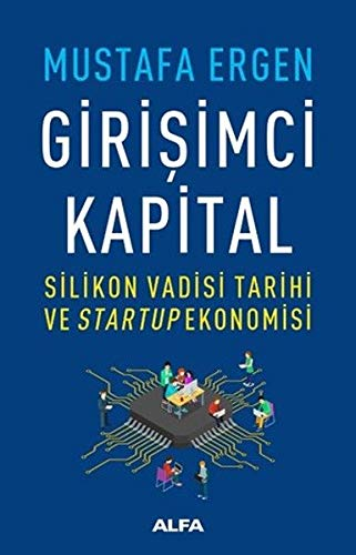 Girisimci Kapital: Silikon Vadisi Tarihi ve Startup Ekonomisi