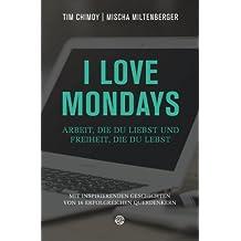 I love Mondays: Arbeit, die du liebst und Freiheit, die du lebst
