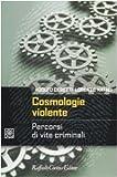 Cosmologie violente. Percorsi di vite criminali
