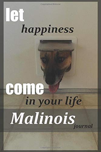 let happiness come in your life malinois journal: Belgian Malinois noteBook for Training and Writing Notes Blank Lined…