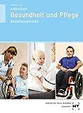 Arbeitsheft Gesundheit und Pflege: Basiskompetenzen - Thorsten Berkefeld, Georg Frie