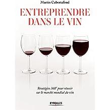 Entreprendre dans le vin: Stratégies 360° pour réussir sur le marché mondial du vin