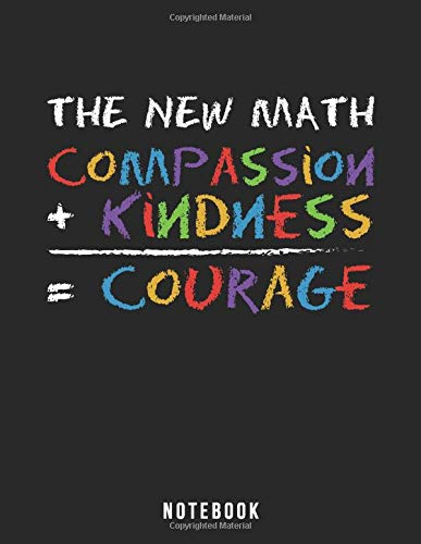 The New Math, Compassion + Kindness = Courage: Notebook Includes Anti-Bullying Pledge
