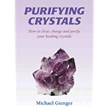 Purifying Crystals: How to Clear, Charge and Purify Your Healing Crystals by Michael Gienger(2008-09-01)