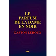 Le parfum de la dame en noir: (Illustré)(Annoté) (French Edition)