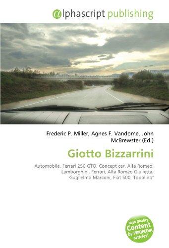 Giotto Bizzarrini: Automobile, Ferrari 250 GTO, Concept car, Alfa Romeo, Lamborghini, Ferrari, Alfa Romeo Giulietta, Guglielmo Marconi, Fiat 500' Topolino