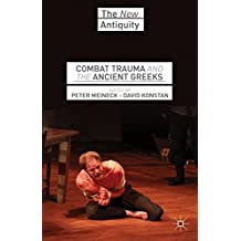 Combat Trauma and the Ancient Greeks (The New Antiquity)