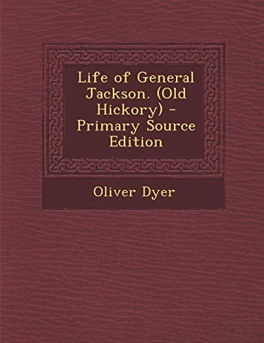 Life of General Jackson. (Old Hickory) - Primary Source Edition