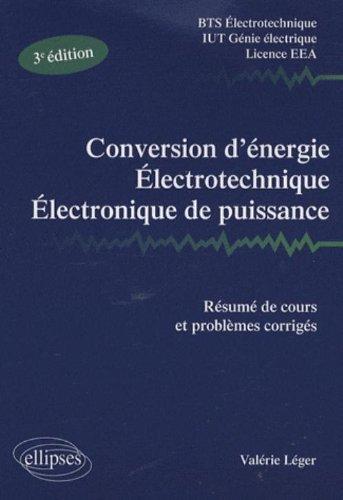 Conversion d'energie, electrotechnique, electronique de puissance : Resume de cours, problemes corriges by Valérie Léger (2009-05-14)