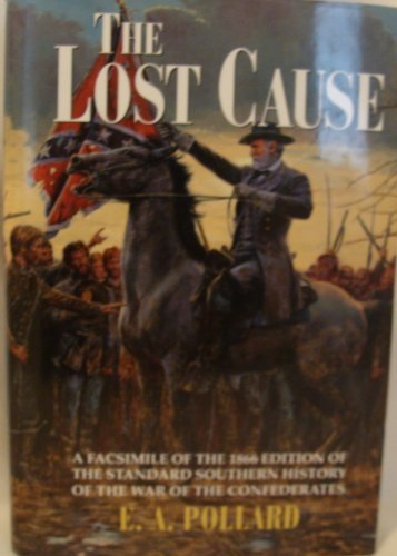 The Lost Cause (The Standard Southern History of the War of the Confederates) by E. A. Pollard (1994-05-02)