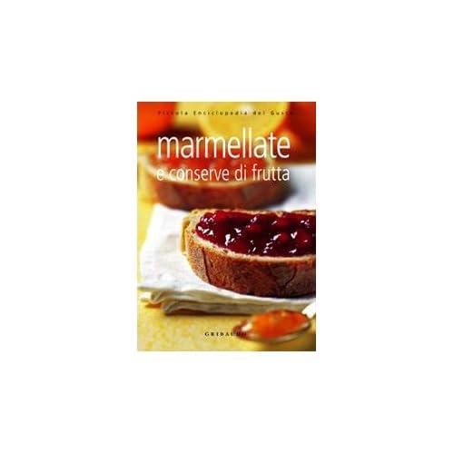 Marmellate E Conserve Di Frutta. Ediz. Illustrata