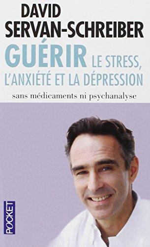 Télécharger Guérir le stress, l'anxiété, la dépression sans médicaments, ni psychanalyse PDF Livre En Ligne