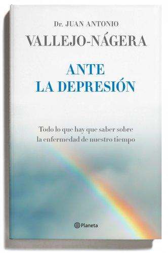Ante la depresión: Todo lo que hay que saber sobre la enfermedad de nuestro tiempo