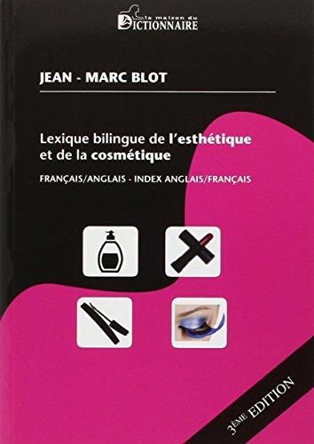 Lexique bilingue de l'esthétique et de la cosmétique : Français-anglais ; Index anglais-français & français-anglais