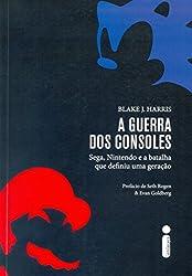 A Guerra dos Consoles. Sega, Nintendo e a Batalha que Definiu Uma Geração (Em Portuguese do Brasil)