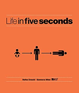 Life in Five Seconds: Over 200 Stories for Those With No Time to Waste (English Edition) par [Milesi, Gianmarco, Civaschi, Matteo]