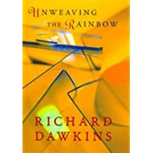 Unweaving the Rainbow: Science, Delusion and the Appetite for Wonder by Richard Dawkins (1998-10-29)